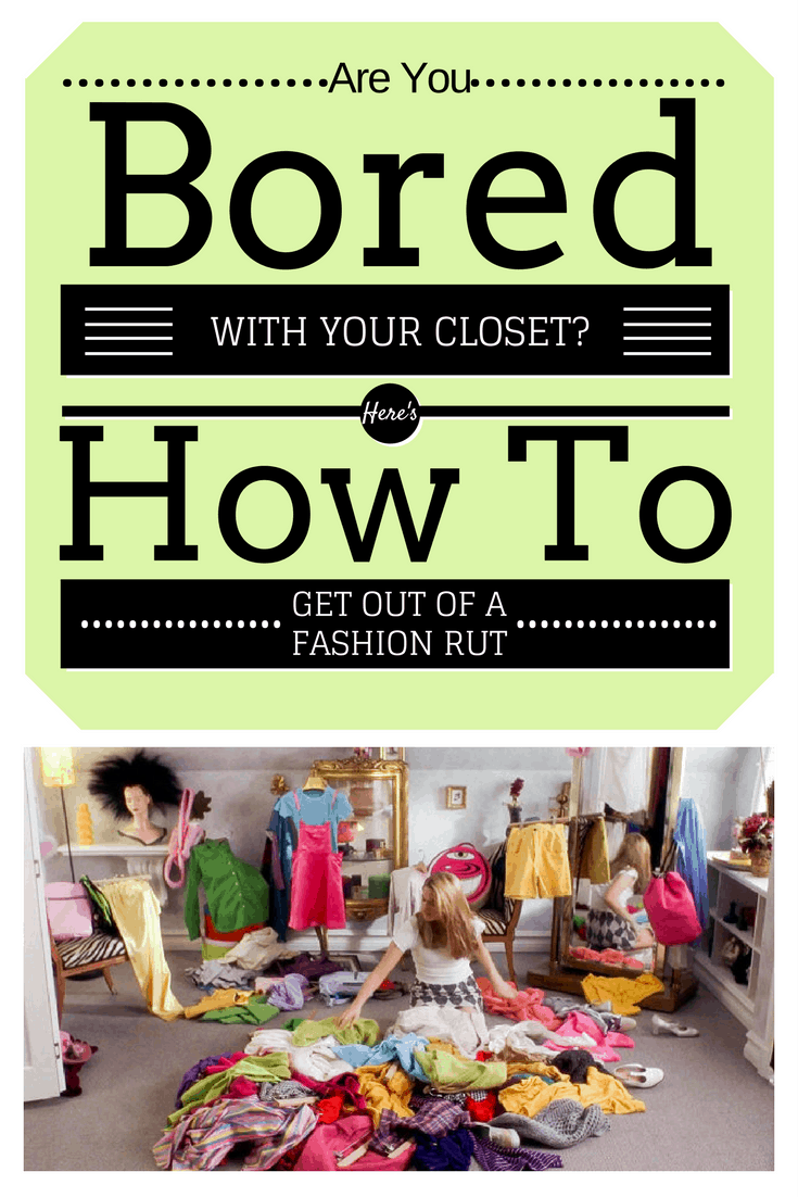 Bored With Your Closet? | 6 Ways to Get Out of A Fashion Rut