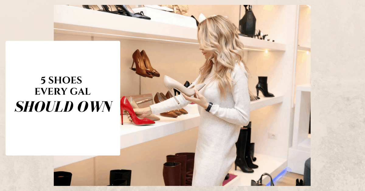 5 Shoes Every Gal Should Own | Shoe Must Haves