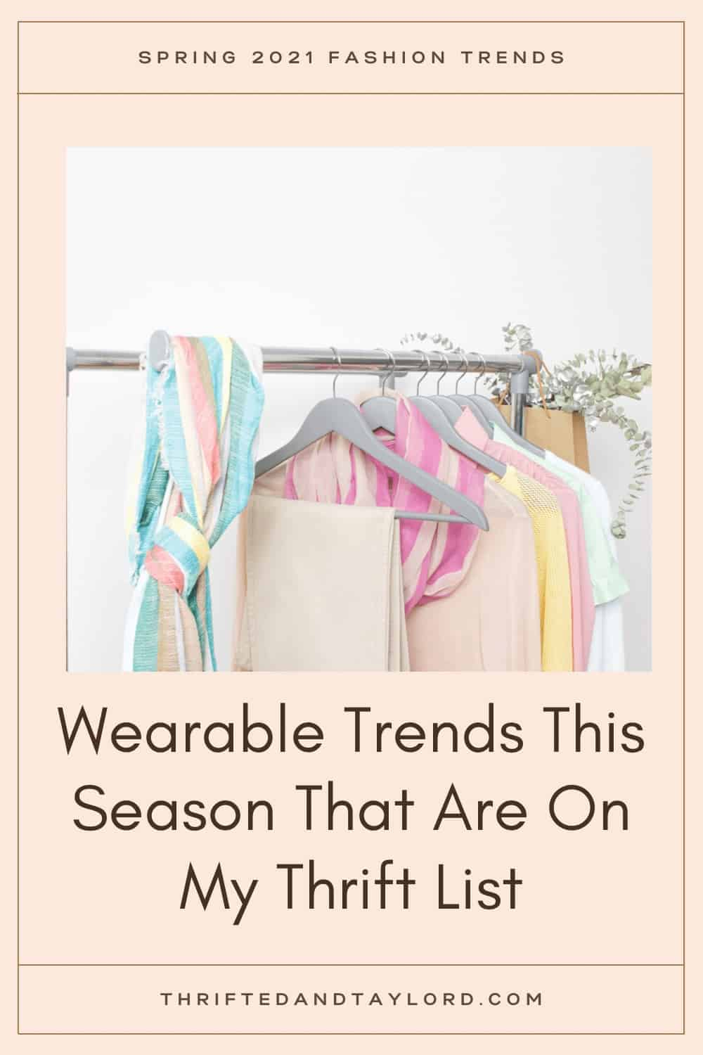 Wearable Spring Fashion Trends For 2021 On My Thrift List